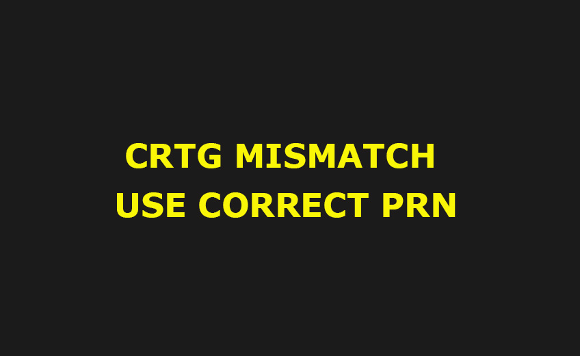 CRTG-MISMATCH-USE-CORRECT-PRN